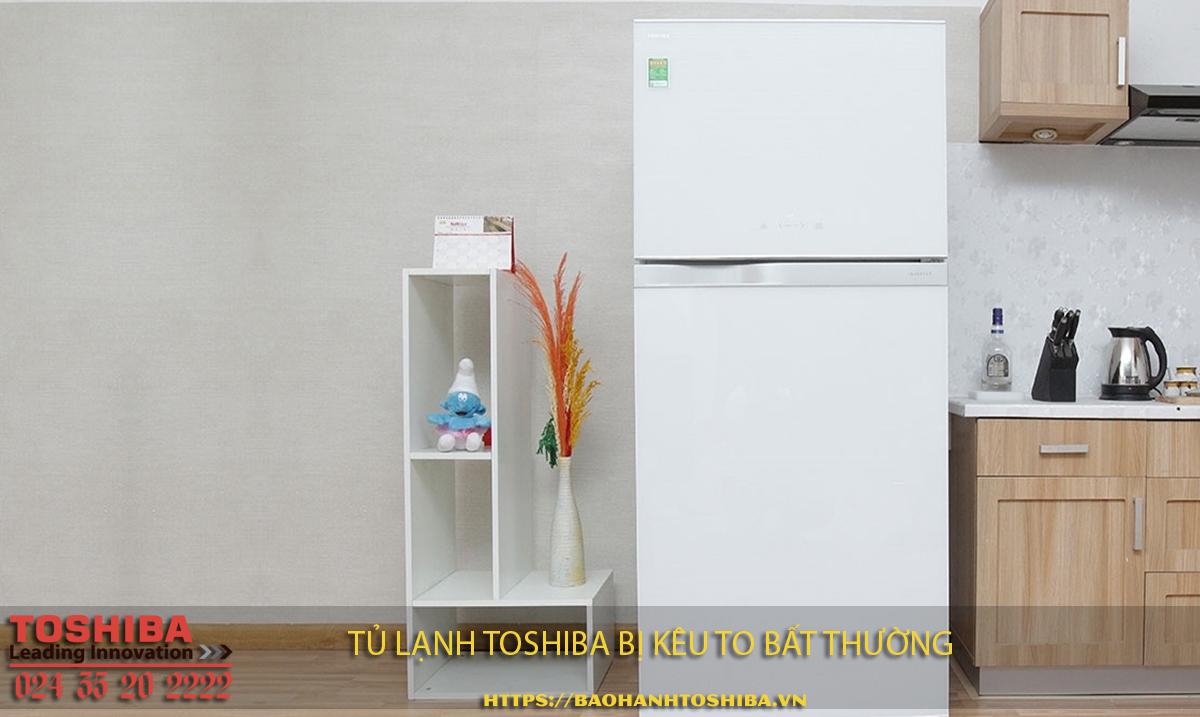 Vì sao tủ lạnh Toshiba bị kêu to bất thường?